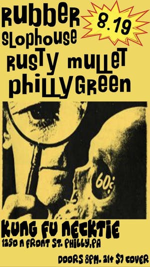 PhillyGreen / Rusty Mullet / Slophouse / Rubber