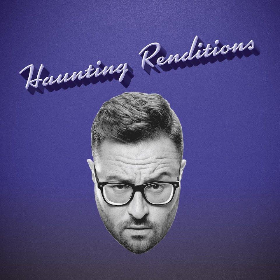 Haunting Renditions