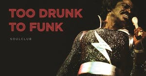 Too Drunk To Funk (Soul Club)