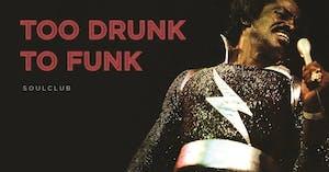 Too Drunk To Funk` (Soul Club)