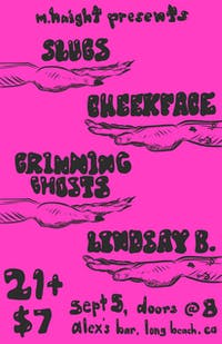 Slugs + Cheekface + Grinning Ghosts + Lindsay B