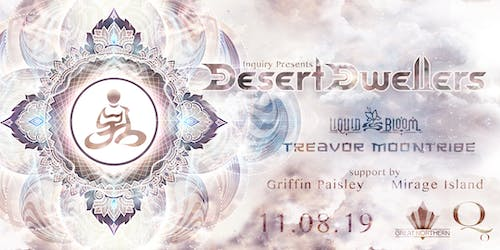 Inquiry w/ Desert Dwellers, Liquid Bloom & Treavor Moontribe