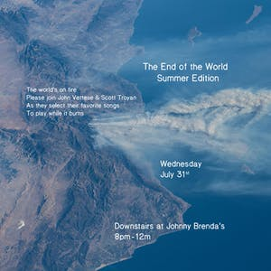 The End of the World:  Summer Edition w/ DJs John Vettese and Scott Troyan
