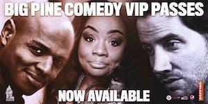 Big Pine Comedy VIP Passes