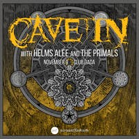 CAVE IN •  HELMS ALEE •  THE PRIMALS