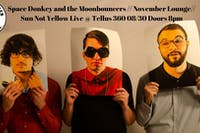 Space Donkey and the Moonbouncers // November Lounge// Sun Not Yellow