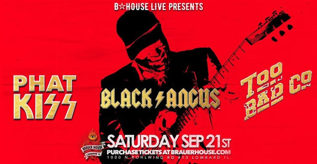Black Angus, Phat Kiss, & Too Bad Company
