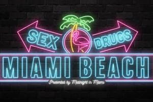 SEX. DRUGS. MIAMI BEACH.