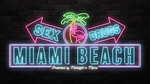 SEX. DRUGS. MIAMI BEACH.