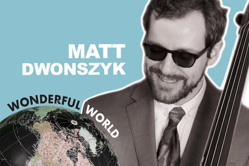 "Matt Dwonszyk ""Wonderful World"" Quartet"