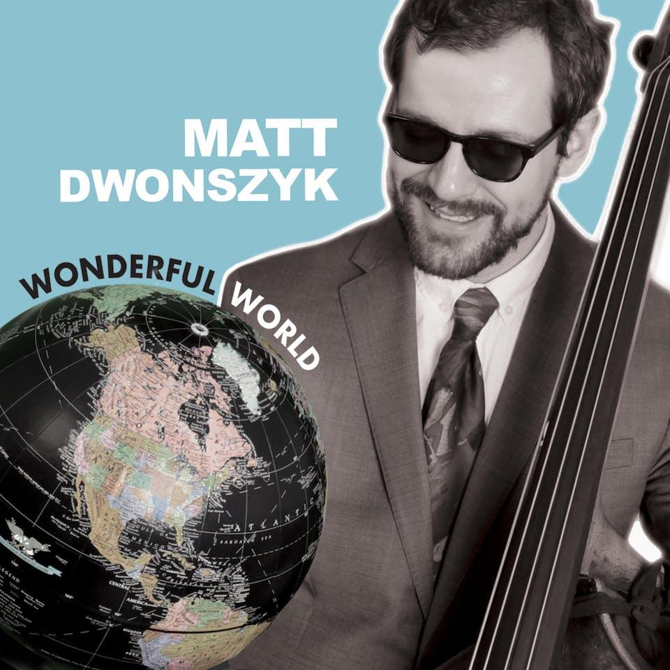 "Matt Dwonszyk ""Wonderful World"" Quartet"