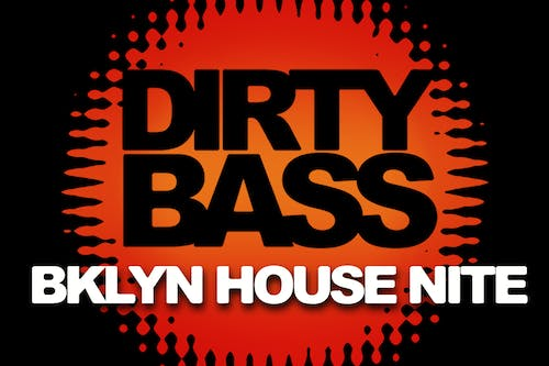 DIRTY BASS - A BKLYN HOUSE NIGHT - FREE W/RSVP