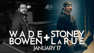 MOVED TO REVOLUTION HALL: Stoney LaRue / Wade Bowen