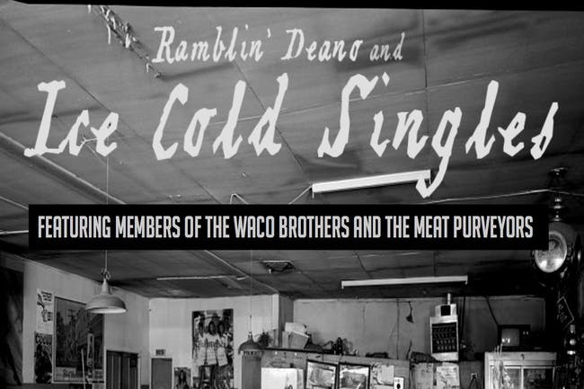 Ramblin' Deano and Ice Cold Singles (Waco Bros and The Meat Purveyors)