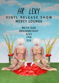 HR Lexy Vinyl Release Show w/ Meth Dad & Brainweight