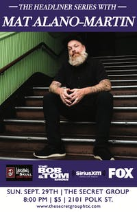 The Headliner Series: MAT ALANO-MARTIN (FOX, SiriusXM, Laughing Skull Fest)
