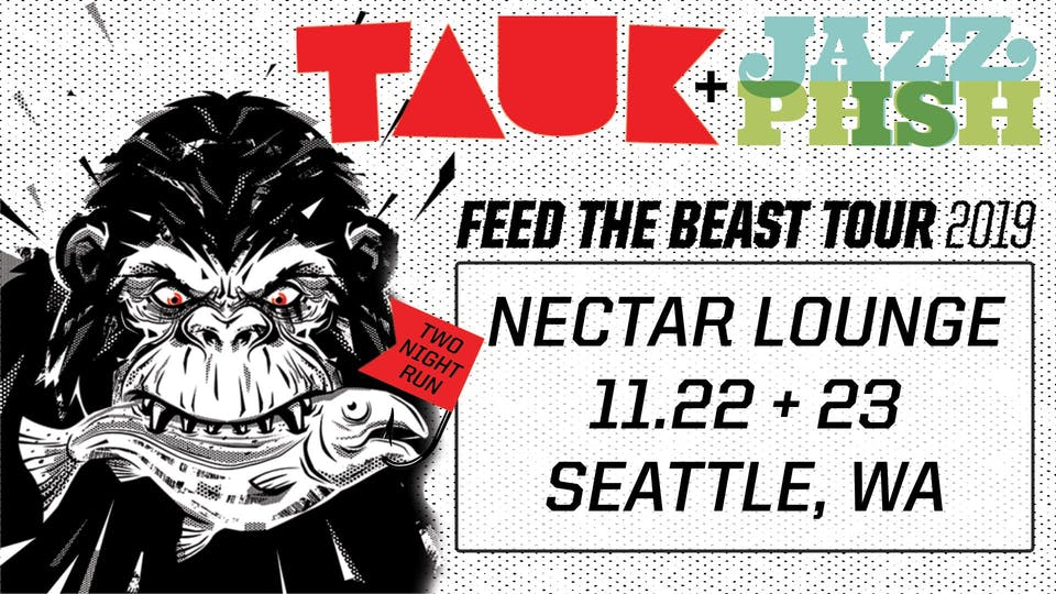 TAUK + Jazz Is Phsh: Feed The Beast Tour  (Friday Night)