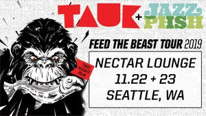 TAUK + Jazz Is Phsh: Feed The Beast Tour  (Saturday Night)