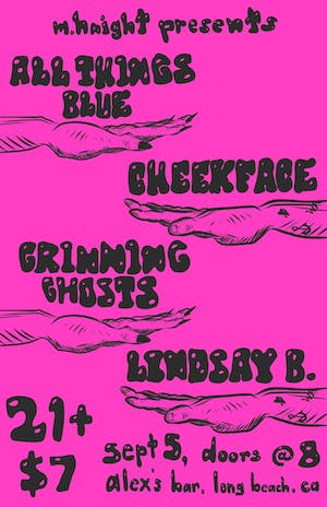All Things Blue + Cheekface + Grinning Ghosts + Lindsay B