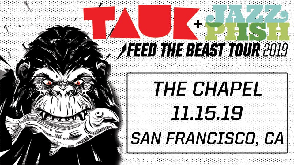TAUK + Jazz Is PHSH: Feed The Beast Tour