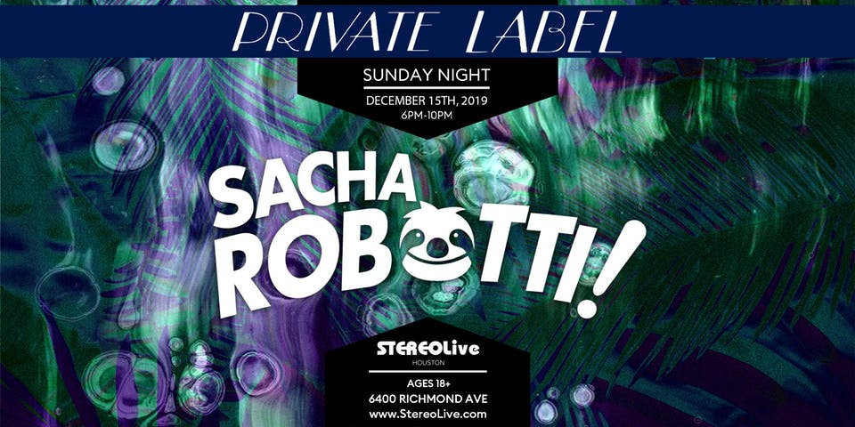Private Label Presents: Sacha Robotti - Open to Close Trip