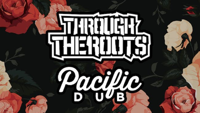 Through The Roots & Pacific Dub w/ Cydeways