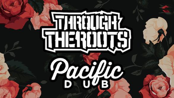 Through The Roots & Pacific Dub w/ Cydeways