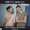 Pretty Much It LIVE! at Texas Theatre
