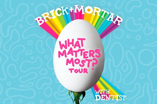 """Brick + Mortar """"What Matters Most? Tour""""  w/ Dentist, Silver & Gold"""