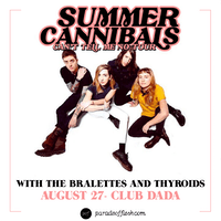 SUMMER CANNIBALS • The Bralettes • Thyroids
