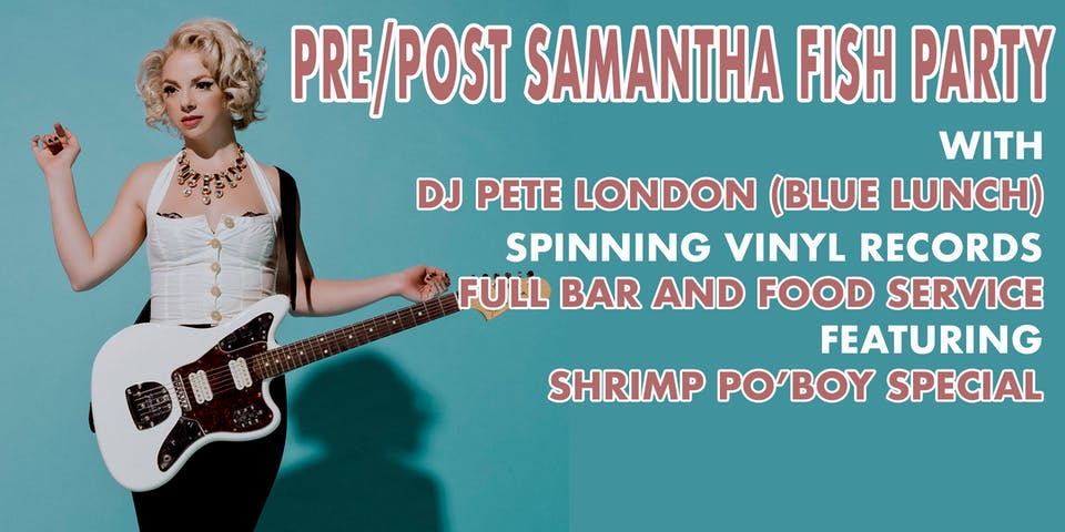 Pre/Post Samantha Fish Party with DJ Pete London (Blue Lunch)