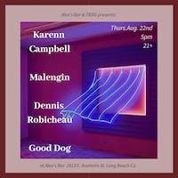 Karenn Campbell + Malengin + Dennis Robicheau + Good Dog