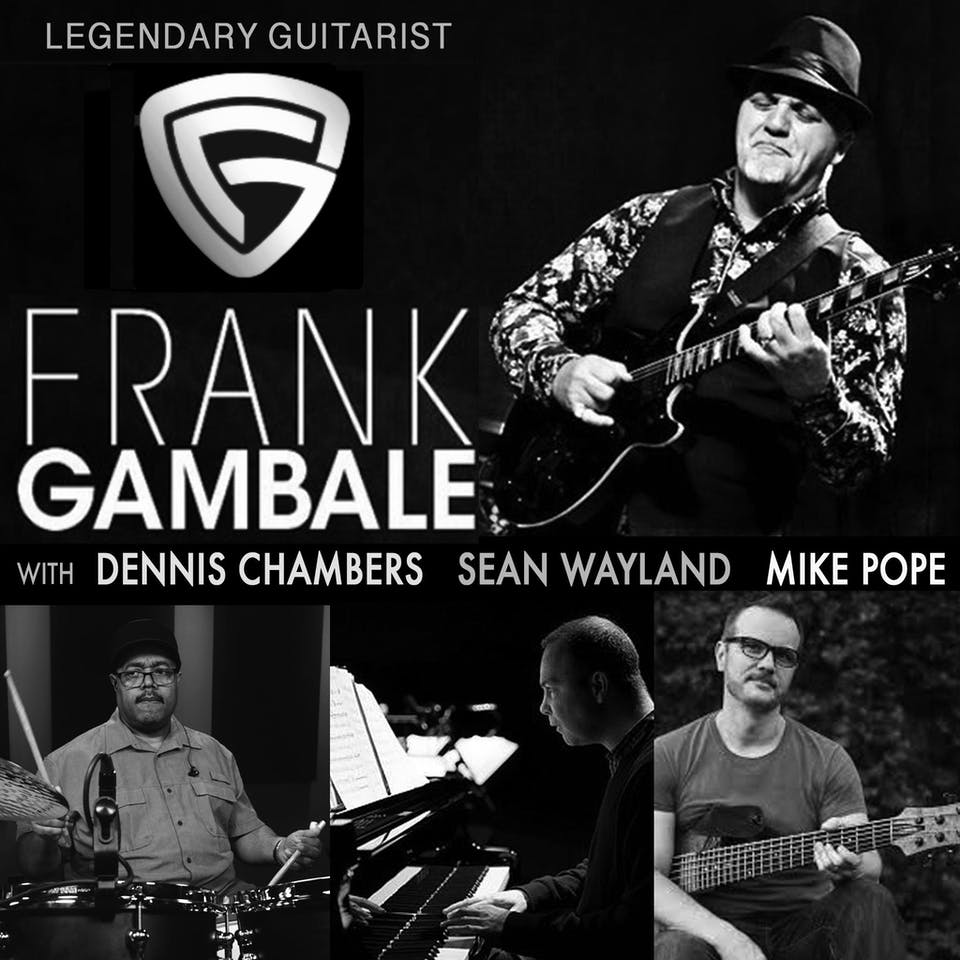 Legendary guitarist FRANK GAMBALE Band with DENNIS CHAMBERS, SEAN WAYLAND & MIKE POPE
