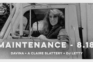 MAINTENANCE ❋ 100% VINYL with DJs A CLAIRE SLATTERY & DAVINA