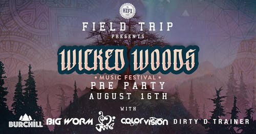 Field Trip Presents: Wicked Woods Pre Party