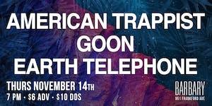 American Trappist / Goon / Earth Telephone