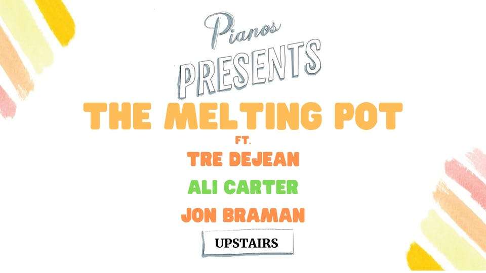 The Melting Pot: ft. Tre Dejean, Ali Carter, Jon Braman (Free)