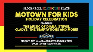 Motown for Kids Holiday Celebration! Presented by The Rock & Roll Playhouse