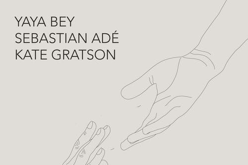 Yaya Bey, Sebastian Ade, Kate Gratson
