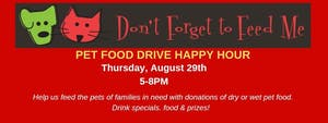 Don't Forget to Feed Me Pet Food Drive Happy Hour