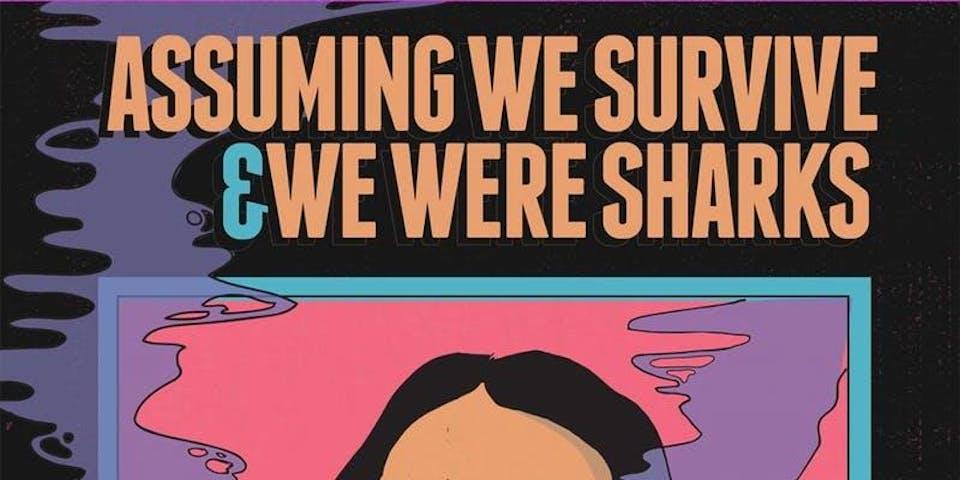 ASSUMING WE SURVIVE / WE WERE SHARKS