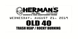 OLD 40 w/ TRASH HEAP & ROCKY BURNING