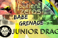 The Patient Zeros w/ Babe Grenade and Junior Drag