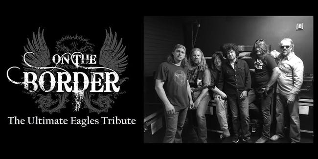The Ultimate Eagles Tribute - On the Border - Standing Room Available!