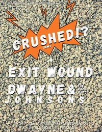 Crushed!? // Exit Wound // Dwayne and the Rock Hard Johnsons