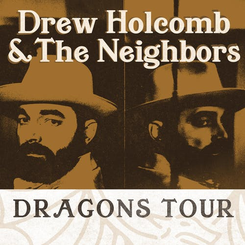 DREW HOLCOMB & THE NEIGHBORS: Dragons Tour