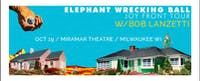 Elephant Wrecking Ball - f Odesza, Pretty Lights, Dopapod, Bob Lanzetti
