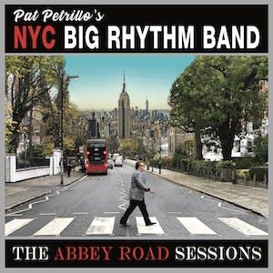 Pat Petrillo's NYC Big Rhythm Band: The Abbey Road Sessions