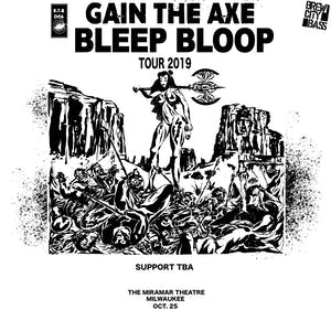 Bleep Bloop - Gain The Axe Tour