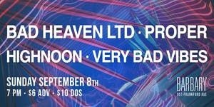 Bad Heaven Limited / Proper / Highnoon / Very Bad Vibes